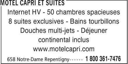 L'Hostellerie Capri Inc (450-581-2282) - Annonce illustrée======= - 8 suites exclusives - Bains tourbillons Douches multi-jets - Déjeuner continental inclus www.motelcapri.com Internet HV - 50 chambres spacieuses