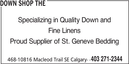 The Down Shop (403-271-2344) - Display Ad - DOWN SHOP THE Specializing in Quality Down and Fine Linens Proud Supplier of St. Geneve Bedding 403 271-2344 468-10816 Macleod Trail SE Calgary-- DOWN SHOP THE Specializing in Quality Down and Fine Linens Proud Supplier of St. Geneve Bedding 403 271-2344 468-10816 Macleod Trail SE Calgary--