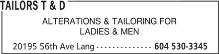 Tailors T & D (604-530-3345) - Annonce illustrée======= - TAILORS T & D ALTERATIONS & TAILORING FOR LADIES & MEN 20195 56th Ave Lang-------------- 604 530-3345 TAILORS T & D ALTERATIONS & TAILORING FOR LADIES & MEN 20195 56th Ave Lang-------------- 604 530-3345