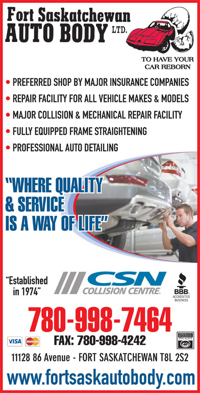 Fort Saskatchewan Auto Body Ltd (780-998-7464) - Display Ad - REPAIR FACILITY FOR ALL VEHICLE MAKES & MODELS MAJOR COLLISION & MECHANICAL REPAIR FACILITY FULLY EQUIPPED FRAME STRAIGHTENING PROFESSIONAL AUTO DETAILING WHERE QUALITY & SERVICE IS A WAY OF LIFE Established in 1974 780-998-7464 FAX: 780-998-4242 11128 86 Avenue - FORT SASKATCHEWAN T8L 2S2 www.fortsaskautobody.com PREFERRED SHOP BY MAJOR INSURANCE COMPANIES