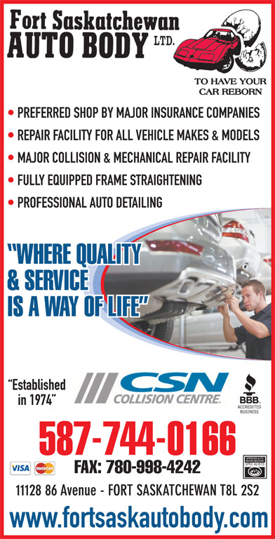 Fort Saskatchewan Auto Body Ltd (780-998-7464) - Display Ad - PREFERRED SHOP BY MAJOR INSURANCE COMPANIES REPAIR FACILITY FOR ALL VEHICLE MAKES & MODELS MAJOR COLLISION & MECHANICAL REPAIR FACILITY FULLY EQUIPPED FRAME STRAIGHTENING PROFESSIONAL AUTO DETAILING WHERE QUALITY & SERVICE IS A WAY OF LIFE Established in 1974 587-744-0166 FAX: 780-998-4242 11128 86 Avenue - FORT SASKATCHEWAN T8L 2S2 www.fortsaskautobody.com