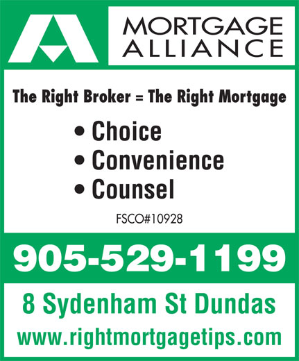 Mortgage Alliance OAC Mortgages (905-529-1199) - Annonce illustrée======= - Convenience Choice Counsel FSCO#10928 8 Sydenham St Dundas www.rightmortgagetips.com ALLIANCE The Right Broker = The Right Mortgage MORTGAGE