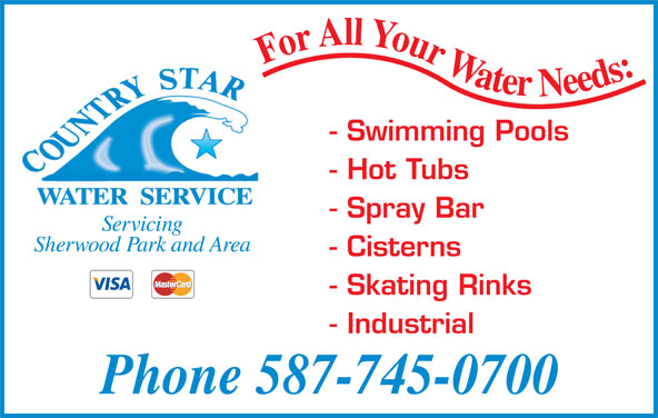 Country Star Water (780-922-5552) - Display Ad - For All Your Water Needs: - Swimming Pools - Hot Tubs - Spray Bar Servicing Sherwood Park and Area - Cisterns Phone 587-745-0700 - Skating Rinks - Industrial