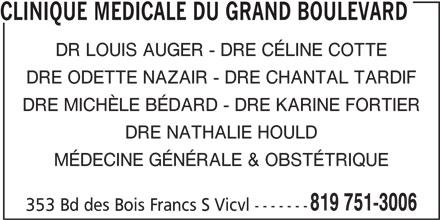 Clinique Médicale Du Grand Boulevard (819-751-3006) - Annonce illustrée======= - 819 751-3006 CLINIQUE MEDICALE DU GRAND BOULEVARD DR LOUIS AUGER - DRE CÉLINE COTTE DRE ODETTE NAZAIR - DRE CHANTAL TARDIF DRE MICHÈLE BÉDARD - DRE KARINE FORTIER DRE NATHALIE HOULD MÉDECINE GÉNÉRALE & OBSTÉTRIQUE 353 Bd des Bois Francs S Vicvl -------