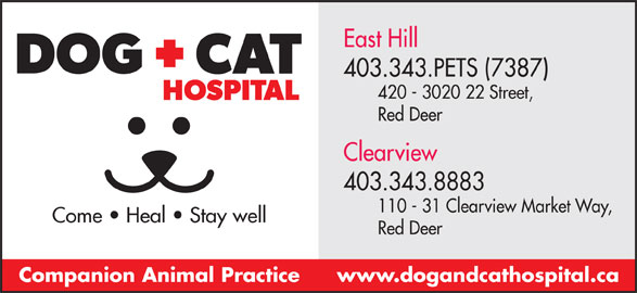 Dog & Cat Hospital (403-343-7387) - Display Ad - 403.343.PETS (7387) 420 - 3020 22 Street, Red Deer Clearview 403.343.8883 110 - 31 Clearview Market Way, Come   Heal   Stay well Red Deer www.dogandcathospital.caCompanion Animal Practice East Hill