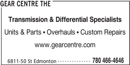 The Gear Centre (780-466-4646) - Display Ad - Transmission & Differential Specialists Units & Parts   Overhauls   Custom Repairs www.gearcentre.com -------------- 780 466-4646 6811-50 St Edmonton GEAR CENTRE THE