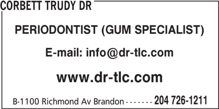 Corbett Trudy Dr (204-726-1211) - Annonce illustrée======= - CORBETT TRUDY DR PERIODONTIST (GUM SPECIALIST) www.dr-tlc.com 204 726-1211 B-1100 Richmond Av Brandon-------