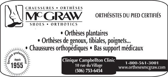 Chaussures Orthèses McGraw (506-753-6454) - Annonce illustrée======= - ORTHÉSISTES DU PIED CERTIFIÉS Orthèses plantaires Orthèses de genoux, tibiales, poignets... Chaussures orthopédiques   Bas support médicaux Clinique Campbellton Clinic 1-800-561-3001 10 rue du Village www.orthesesmcgraw.com (506) 753-6454