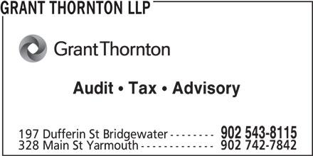 Grant Thornton (902-543-8115) - Display Ad - GRANT THORNTON LLP Audit Tax Advisory 902 543-8115 GRANT THORNTON LLP Audit Tax Advisory 902 543-8115 197 Dufferin St Bridgewater-------- 328 Main St Yarmouth------------- 902 742-7842 328 Main St Yarmouth------------- 902 742-7842 197 Dufferin St Bridgewater--------