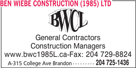 Wiebe Ben Construction (1985) Ltd (204-725-1436) - Display Ad - General Contractors Construction Managers www.bwc1985L.ca-Fax: 204 729-8824 204 725-1436 A-315 College Ave Brandon--------- BEN WIEBE CONSTRUCTION (1985) LTD