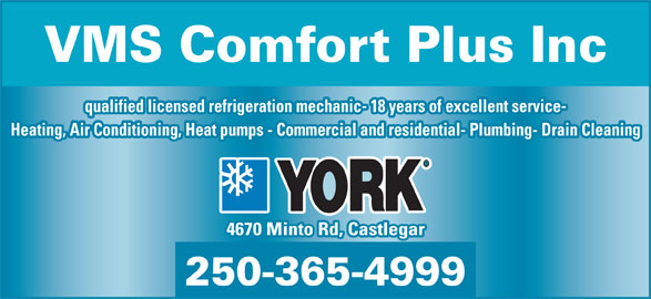 Venture Mechanical Systems Ltd (250-365-4999) - Display Ad - VMS Comfort Plus Inc qualified licensed refrigeration mechanic- 18 years of excellent service- Heating, Air Conditioning, Heat pumps - Commercial and residential- Plumbing- Drain Cleaning 4670 Minto Rd, Castlegar 250-365-4999