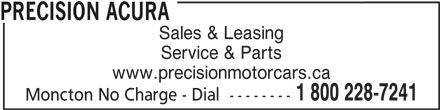 Précision Acura (506-853-1116) - Display Ad - Sales & Leasing Service & Parts www.precisionmotorcars.ca 1 800 228-7241 Moncton No Charge - Dial  -------- PRECISION ACURA