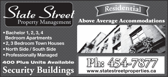 State Street Management Inc (506-454-7877) - Annonce illustrée======= - Bachelor 1, 2, 3, 4 Bedroom Apartments 2, 3 Bedroom Town Houses North Side / South Side Professionally Managed 400 Plus Units Available Ph: 454-7877 www.statestreetproperties.cawww.statestreetproperties.ca Above Average AccommodationsAbove Average Accommodations Security Buildings