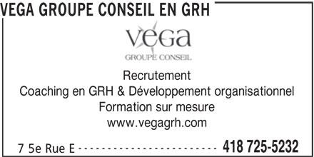 VEGA Groupe Conseil en GRH (418-725-5232) - Annonce illustrée======= - VEGA GROUPE CONSEIL EN GRH Recrutement Coaching en GRH & Développement organisationnel Formation sur mesure www.vegagrh.com ------------------------ 418 725-5232 7 5e Rue E