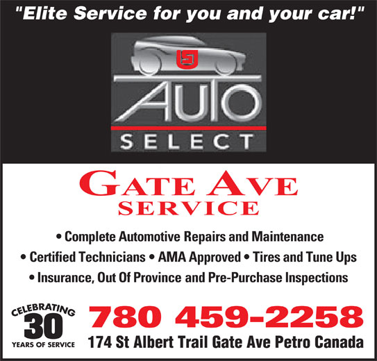 """Gate Ave Service, Tire & Auto (780-459-2258) - Display Ad - """"Elite Service for you and your car!"""" GATE AVE SERVICE Complete Automotive Repairs and Maintenance Certified Technicians   AMA Approved   Tires and Tune Ups Insurance, Out Of Province and Pre-Purchase Inspections 780 459-2258 YEARS OF SERVICE 174 St Albert Trail Gate Ave Petro Canada """"Elite Service for you and your car!"""" GATE AVE SERVICE Complete Automotive Repairs and Maintenance Certified Technicians   AMA Approved   Tires and Tune Ups Insurance, Out Of Province and Pre-Purchase Inspections 780 459-2258 YEARS OF SERVICE 174 St Albert Trail Gate Ave Petro Canada"""