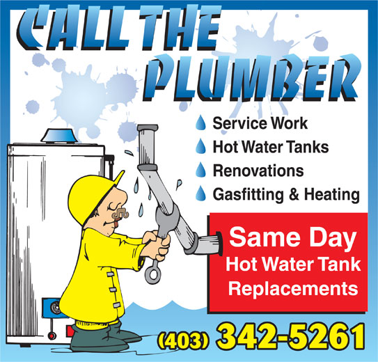 Call The Plumber (403-342-5961) - Display Ad - Service Work Renovations Gasfitting & Heating Same Day Hot Water Tank Replacements (403) 342-5261 Hot Water Tanks
