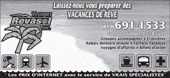 Voyages Revasol Inc (819-691-1533) - Annonce illustrée======= - Laissez-nous vous préparer des VACANCES DE RÊVE (819) 691-1533 650, rue St-Georges, Tr650, ges, Groupes accompagnés   Croisières Rabais dernière minute   Forfaits vacances Voyages d affaires   Billets d avion ASSURANCE VOYAGE Les PRIX D INTERNET avec le service de VRAIS SPÉCIALISTES