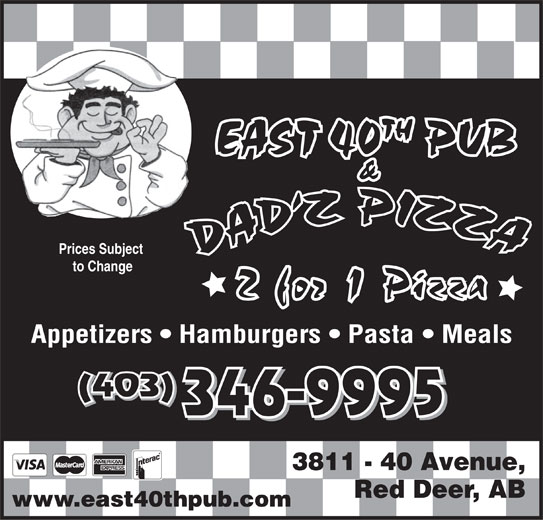 Dadz Pizza (403-346-9995) - Display Ad - TH EAST 40 PUB & Prices Subject to Change Appetizers   Hamburgers   Pasta   Meals (403) 346-9995 3811 - 40 Avenue, Red Deer, AB www.east40thpub.com
