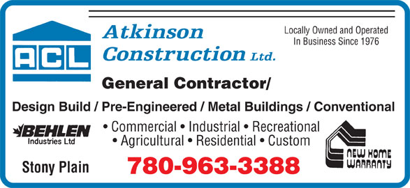 Atkinson Construction (780-963-3388) - Display Ad - Locally Owned and Operated In Business Since 1976 General Contractor/ Design Build / Pre-Engineered / Metal Buildings / Conventional Commercial   Industrial   Recreational Agricultural   Residential   Custom Stony Plain 780-963-3388