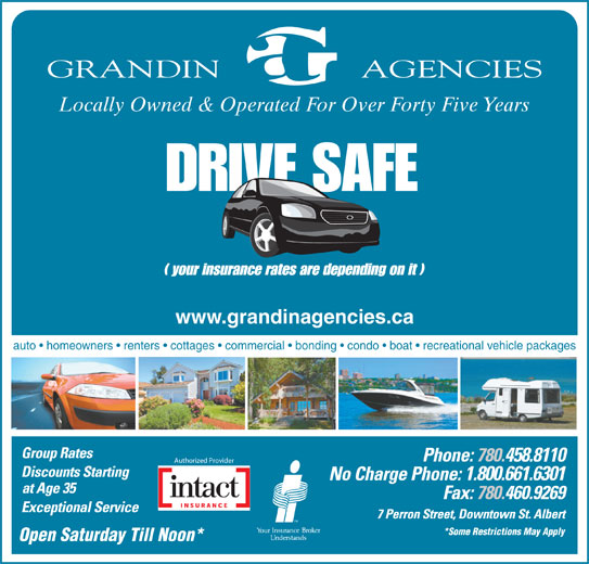 Grandin Agencies (780-458-8110) - Annonce illustrée======= - Locally Owned & Operated For Over Forty Five Years www.grandinagencies.ca auto   homeowners   renters   cottages   commercial   bonding   condo   boat   recreational vehicle packages 458.8110 Authorized Provider 1.800.661.6301 *Some Restrictions May Apply Open Saturday Till Noon*