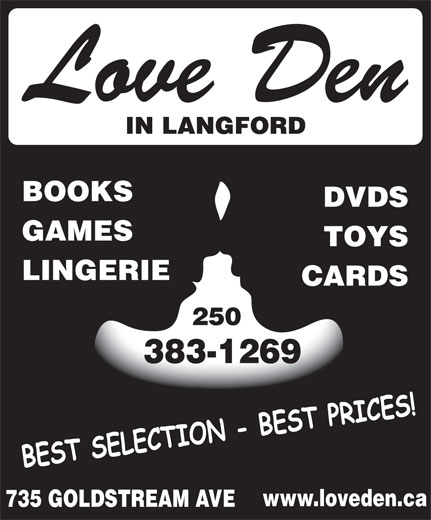 Love Den Romantic Accessories (250-383-1269) - Display Ad - BOOKS DVDS GAMES TOYS LINGERIE 250 383-1269 www.loveden.ca 735 GOLDSTREAM AVE CARDS