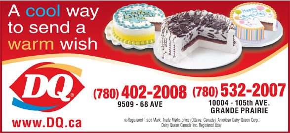 Dairy Queen Brazier (780-532-2007) - Display Ad - www.DQ.ca A cool way to send a warm wish 780 532-2007 780 402-2008 10004 - 105th AVE. 9509 - 68 AVE GRANDE PRAIRIE