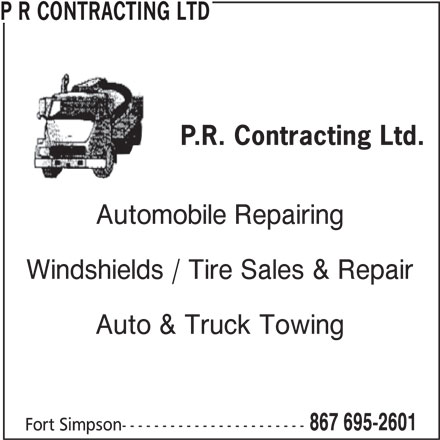 P R Contracting Ltd (867-695-2601) - Display Ad - Automobile Repairing Windshields / Tire Sales & Repair Auto & Truck Towing 867 695-2601 Fort Simpson----------------------- P R CONTRACTING LTD