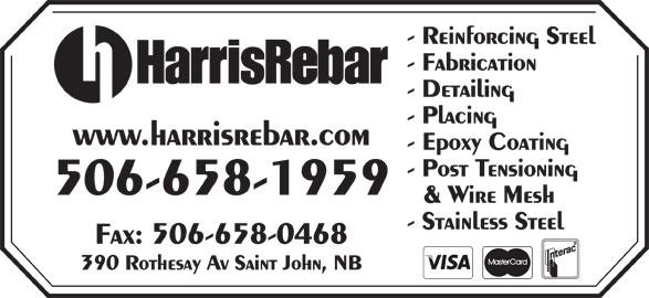 Harris Rebar (506-658-1959) - Display Ad - - Reinforcing Steel - Fabrication - Detailing - Placing www.harrisrebar.com - Epoxy Coating 506-658-1959 & Wire Mesh - Stainless Steel Fax: 506-658-0468 390 Rothesay Av Saint John, NB - Post Tensioning