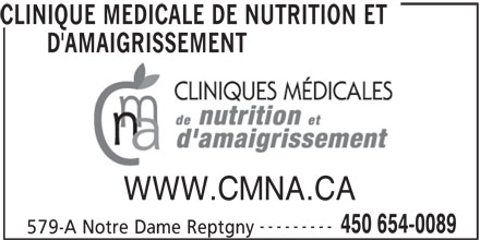 Clinique Médicale de Nutrition et d'Amaigrissement (450-654-0089) - Annonce illustrée======= - CLINIQUE MEDICALE DE NUTRITION ET D'AMAIGRISSEMENT WWW.CMNA.CA --------- 450 654-0089 579-A Notre Dame Reptgny