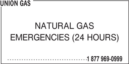 Union Gas (1-877-969-0999) - Annonce illustrée======= - UNION GAS NATURAL GAS EMERGENCIES (24 HOURS) ---------------------------------- 1 877 969-0999