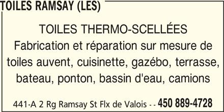 Les Toiles Ramsay (450-889-4728) - Annonce illustrée======= - TOILES THERMO-SCELLÉES Fabrication et réparation sur mesure de toiles auvent, cuisinette, gazébo, terrasse, bateau, ponton, bassin d'eau, camions 450 889-4728 441-A 2 Rg Ramsay St Flx de Valois -- TOILES RAMSAY (LES)