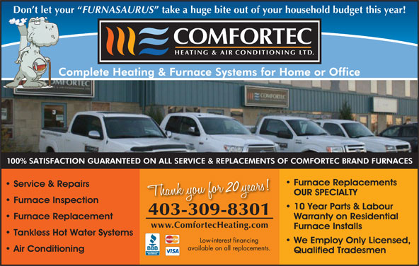 Comfortec Heating & Air Conditioning Ltd (403-309-8301) - Display Ad - Don t let your FURNASAURUS take a huge bite out of your household budget this year! 20 403-309-83014033098301 www.ComfortecHeating.com