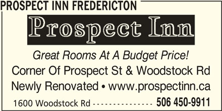 Prospect Inn Fredericton (506-450-9911) - Annonce illustrée======= - PROSPECT INN FREDERICTON Great Rooms At A Budget Price! Corner Of Prospect St & Woodstock Rd Newly Renovated  www.prospectinn.ca 506 450-9911 1600 Woodstock Rd---------------