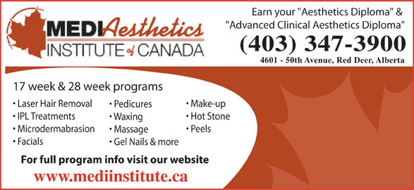 """Medi Aesthetics Institute Of Canada (2013) Inc (403-347-3900) - Annonce illustrée======= - Earn your """"Aesthetics Diploma"""" & """"Advanced Clinical Aesthetics Diploma"""" (403) 347-3900 4601 - 50th Avenue, Red Deer, Alberta 12 week & 28 week programs17 w Laser Hair Removal Make-up Pedicures IPL Treatments Hot Stone Waxing Microdermabrasion Peels Massage Facials Gel Nails & more For full program info visit our website www.mediinstitute.cawww.mediinstitute.ca"""