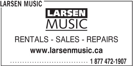 Larsen Music (250-389-1988) - Display Ad - LARSEN MUSIC RENTALS - SALES - REPAIRS www.larsenmusic.ca -------------------------------- 1 877 472-1907