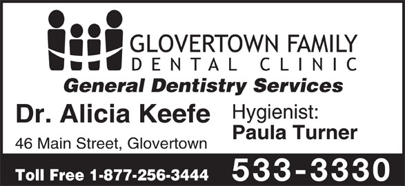 Glovertown Family Dental Office (709-533-3330) - Display Ad - General Dentistry Services Hygienist: Dr. Alicia Keefe Paula Turner 46 Main Street, Glovertown Toll Free 1-877-256-3444 533-3330