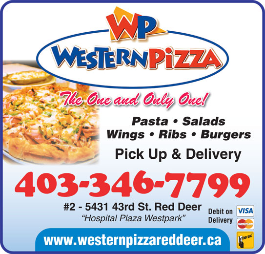 Western Pizza (403-346-7799) - Display Ad - The One and Only One! Pasta   Salads Wings   Ribs   Burgers Pick Up & Delivery 403-346-7799 #2 - 5431 43rd St. Red Deer Debit on Hospital Plaza Westpark Delivery www.westernpizzareddeer.ca The One and Only One! Pasta   Salads Wings   Ribs   Burgers Pick Up & Delivery 403-346-7799 #2 - 5431 43rd St. Red Deer Debit on Hospital Plaza Westpark Delivery www.westernpizzareddeer.ca