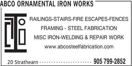 Abco Ornamental Iron Works (905-799-2852) - Annonce illustrée======= - ABCO ORNAMENTAL IRON WORKS RAILINGS-STAIRS-FIRE ESCAPES-FENCES FRAMING - STEEL FABRICATION MISC IRON-WELDING & REPAIR WORK www.abcosteelfabrication.com ---------------------- 905 799-2852 20 Strathearn