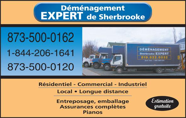 Déménagement Expert de Sherbrooke (819-822-8032) - Annonce illustrée======= - Déménagement EXPERT de Sherbrooke 873-500-0162 1-844-206-1641 873-500-0120 Résidentiel - Commercial - Industriel Local   Longue distance Estimation Entreposage, emballage gratuite Assurances complètes Pianos