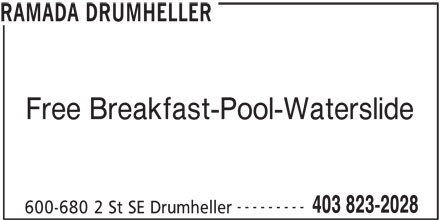 Ramada Hotel (403-823-2028) - Display Ad - RAMADA DRUMHELLER Free Breakfast-Pool-Waterslide --------- 403 823-2028 600-680 2 St SE Drumheller