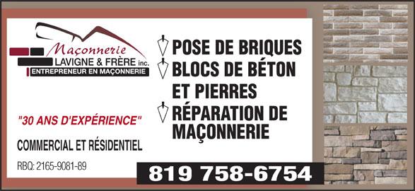 """Maçonnerie Lavigne & Frère Inc (819-758-6754) - Annonce illustrée======= - RBQ: 2165-9081-89 819 758-6754 POSE DE BRIQUES BLOCS DE BÉTON ET PIERRES RÉPARATION DE """"30 ANS D'EXPÉRIENCE"""" MAÇONNERIE COMMERCIAL ET RÉSIDENTIEL"""