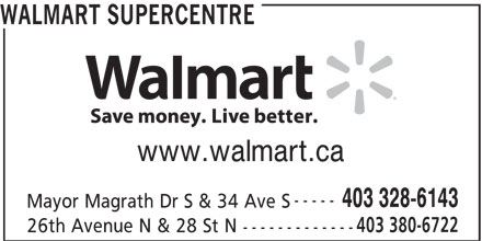 Walmart Supercentre (403-328-6143) - Display Ad - WALMART SUPERCENTRE www.walmart.ca ----- 403 328-6143 Mayor Magrath Dr S & 34 Ave S 403 380-6722 26th Avenue N & 28 St N -------------