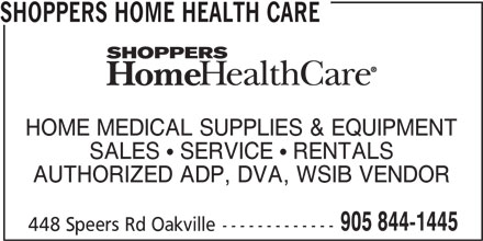 Shoppers Home Health Care (905-844-1445) - Display Ad - SHOPPERS HOME HEALTH CARE HOME MEDICAL SUPPLIES & EQUIPMENT SALES   SERVICE   RENTALS AUTHORIZED ADP, DVA, WSIB VENDOR 905 844-1445 448 Speers Rd Oakville-------------