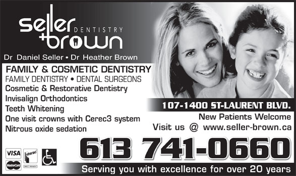 Seller and Brown Dentistry (613-741-0660) - Display Ad - Cosmetic & Restorative Dentistry Invisalign Orthodontics Teeth Whitening New Patients Welcome One visit crowns with Cerec3 system Visit us www.seller-brown.ca Nitrous oxide sedationtion 613 741-0660 Serving you with excellence for over 20 years FAMILY & COSMETIC DENTISTRY