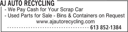 AJ AUTO RECYCLING (613-852-1384) - Annonce illustrée======= - AJ AUTO RECYCLING - We Pay Cash for Your Scrap Car - Used Parts for Sale - Bins & Containers on Request www.ajautorecycling.com ----------------------------------- 613 852-1384