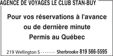 Agence de Voyages Le Club Stan-Buy (819-566-5595) - Annonce illustrée======= - AGENCE DE VOYAGES LE CLUB STAN-BUY Pour vos réservations à l'avance ou de dernière minute Permis au Québec Sherbrooke 819 566-5595 219 Wellington S -------