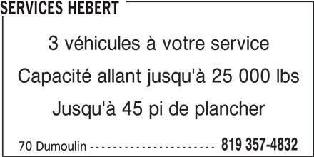 Services Hébert (819-357-4832) - Annonce illustrée======= - 819 357-4832 70 Dumoulin ---------------------- SERVICES HEBERT 3 véhicules à votre service Capacité allant jusqu'à 25 000 lbs Jusqu'à 45 pi de plancher