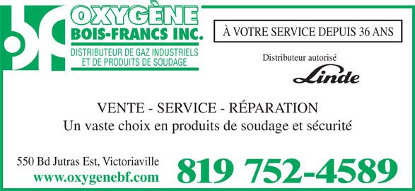 Oxygène Bois-Francs Inc (819-752-4589) - Annonce illustrée======= - À VOTRE SERVICE DEPUIS 36 ANS DISTRIBUTEUR DE GAZ INDUSTRIELS Distributeur autorisé ET DE PRODUITS DE SOUDAGE VENTE - SERVICE - RÉPARATION Un vaste choix en produits de soudage et sécurité 550 Bd Jutras Est, Victoriaville www.oxygenebf.com 819 752-4589