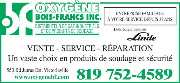 Oxygène Bois-Francs Inc (819-752-4589) - Annonce illustrée======= - À VOTRE SERVICE DEPUIS 37 ANS DISTRIBUTEUR DE GAZ INDUSTRIELS ENTREPRISE FAMILIALE Distributeur autorisé ET DE PRODUITS DE SOUDAGE VENTE - SERVICE - RÉPARATION Un vaste choix en produits de soudage et sécurité 550 Bd Jutras Est, Victoriaville www.oxygenebf.com 819 752-4589
