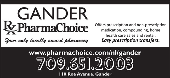 Gander Pharmachoice (709-651-2003) - Display Ad - Your only locally owned pharmacy www.pharmachoice.com/nl/gander 709.651.2003 110 Roe Avenue, Gander Your only locally owned pharmacy www.pharmachoice.com/nl/gander 709.651.2003 110 Roe Avenue, Gander